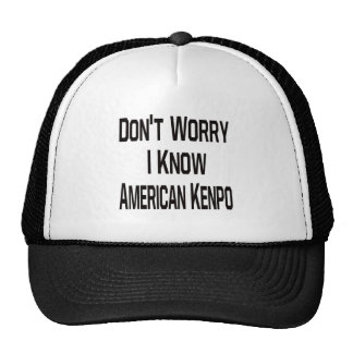 Don t worry i know American kenpo Trucker Hat