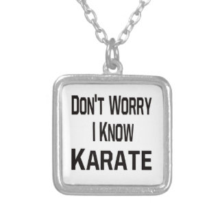 Don t Worry I Know Karate Custom Necklace