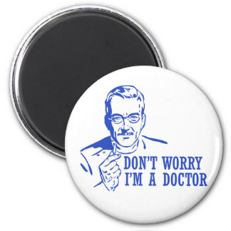 Don t Worry I m A Doctor Refrigerator Magnets