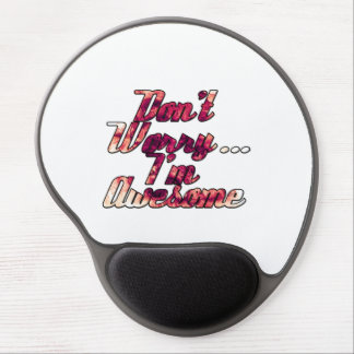 Don t Worry I m Awesome Gel Mouse Pads