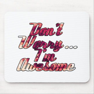 Don t Worry I m Awesome Mouse Pad