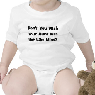 Don t You Wish Your Aunt Was Hot Like Mine Tees