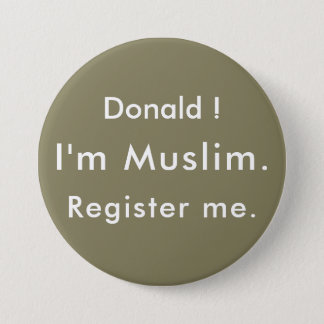 Donald !  I'm Muslim.  Register me. 7.5 Cm Round Badge