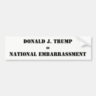 Donald J. Trump National Embarrassment Anti-Trump Bumper Sticker