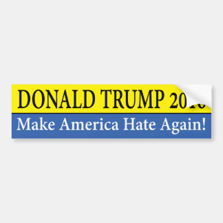 """DONALD TRUMP 2016: Make America Hate Again!"" Bumper Sticker"