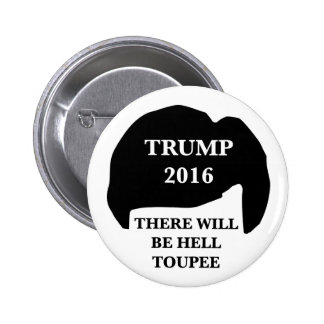 Donald Trump 2016 - 'There Will Be Hell Toupee' 6 Cm Round Badge