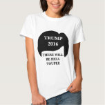 Donald Trump 2016 - 'There Will Be Hell Toupee' Tee Shirts