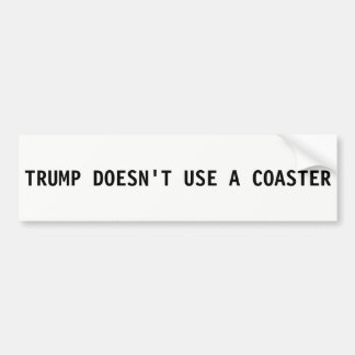 Donald Trump Bumper Sticker - Doesn't Use Coasters