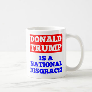 Donald Trump is a National Disgrace Coffee Mug
