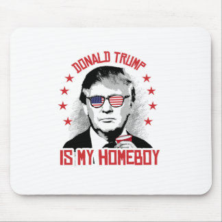 Donald Trump is my Homeboy Mouse Pad