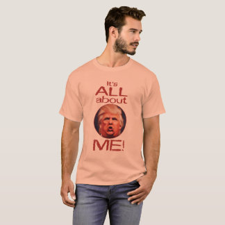 Donald Trump, It's All About Me t-shirt