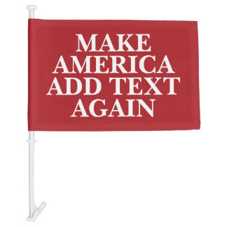 Donald Trump - Make America Add Custom Text Car Flag