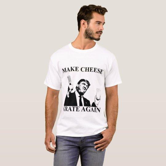 Donald Trump Make Cheese Grate Again T-Shirt