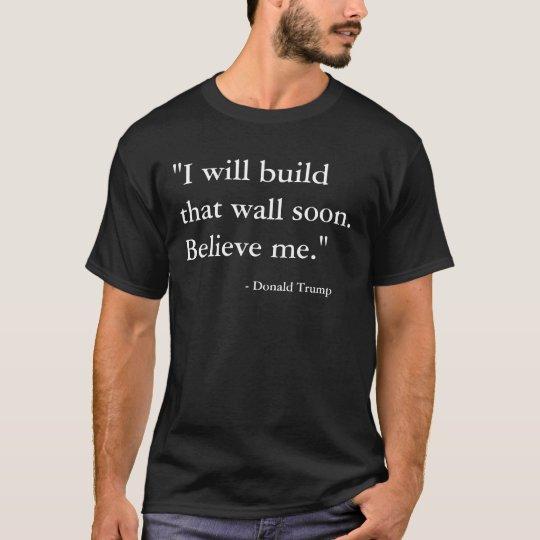 Donald Trump Will Build That Wall Soon T-Shirt