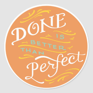 Done is Better than Perfect - circle Classic Round Sticker