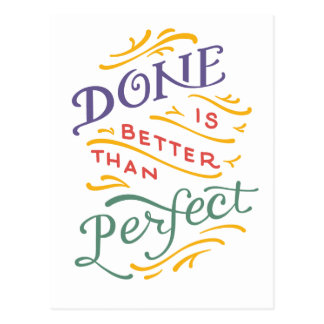 Done is Better Than Perfect - color Postcard