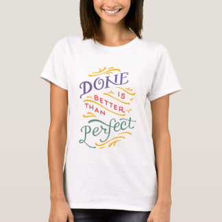 Done is Better Than Perfect - color T-Shirt