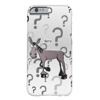 Donkey interrogation derp barely there iPhone 6 case