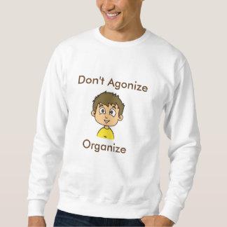 Dont Agonize, Organize Sweatshirt