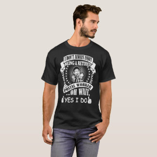 Dont Always Enjoy Being Retired Postal Worker I Do T-Shirt