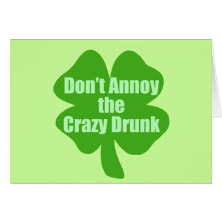 Don't Annoy The Crazy Drunk Greeting Card