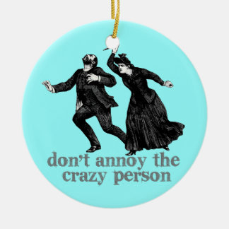 Dont Annoy the Crazy Person Christmas Ornament
