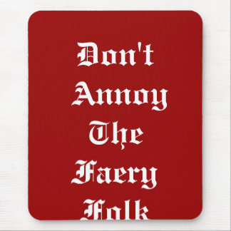 Don't Annoy The Faery Folk Mouse Pad