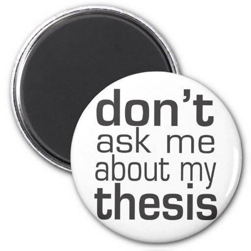 Don t ask me about my thesis