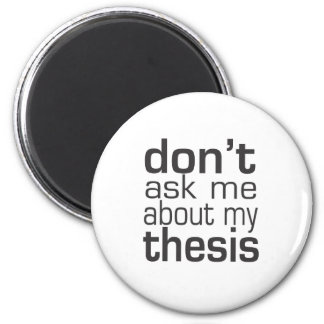 Don't ask me About my thesis Magnet
