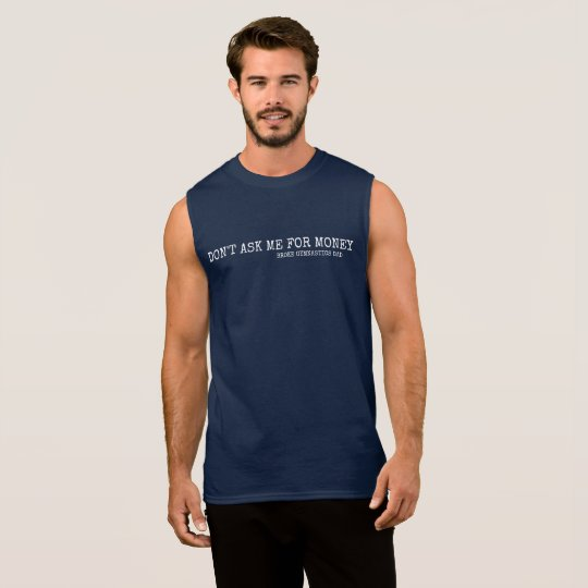 Don't Ask Me For Money Sleeveless Shirt