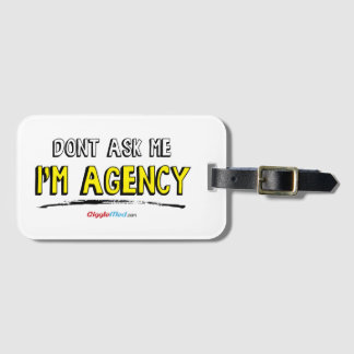 Don't Ask Me, I'm Agency Luggage Tag