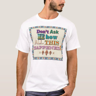 Don't Ask Me... T-Shirt