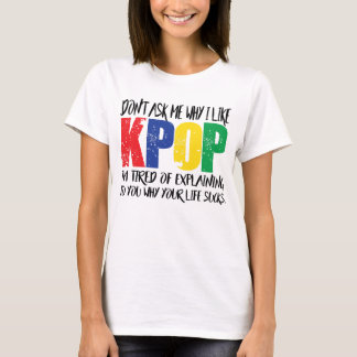 Don't Ask Me Why I Like KPOP T-Shirt