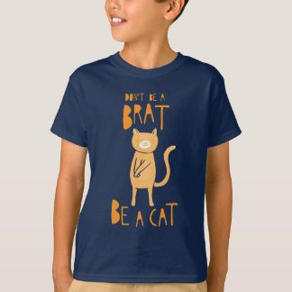 Don't be a brat, be a cat T-Shirt