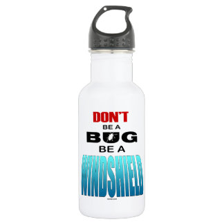 Don't Be A Bug Be A Windshield 532 Ml Water Bottle