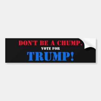 Don't be a CHUMP. Vote for TRUMP! Bumper Sticker