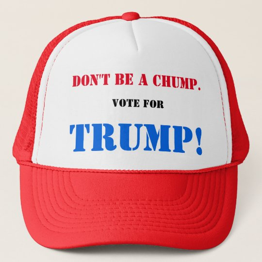Don't be a CHUMP. Vote for TRUMP! Trucker