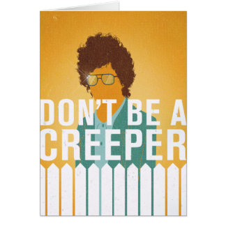 Don't Be a Creeper Card