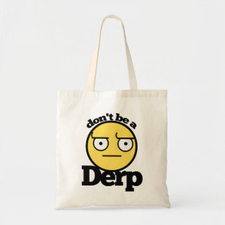 Dont be a derp budget tote bag