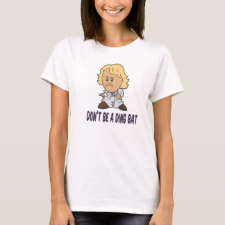 Dont be a Dingbat T-Shirt