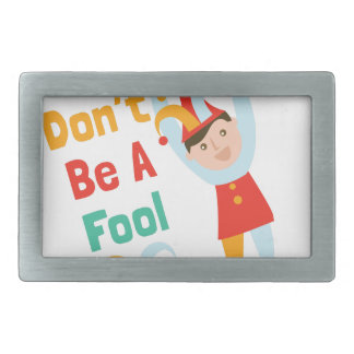 Dont Be A Fool Belt Buckles