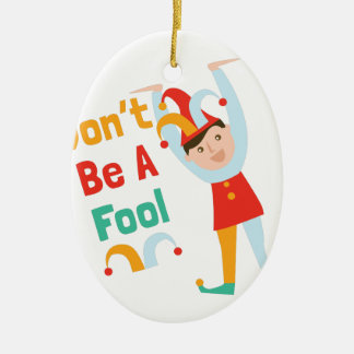Dont Be A Fool Ceramic Oval Decoration