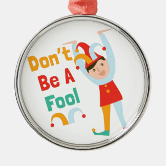 Dont Be A Fool Silver-Colored Round Decoration