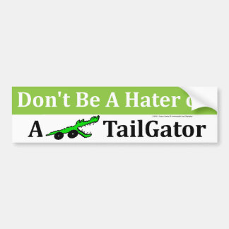Don't Be a Hater Or A TailGator Bumper Sticker
