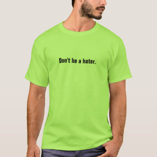 Don't be a hater. unisex T-Shirt