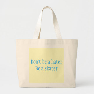 Don't be a haterBe a skater Canvas Bags