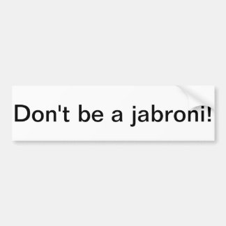 Don't be a jabroni bumper sticker