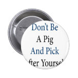 Don't Be A Pig And Pick After Yourself Button