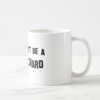Don't Be a Richard Coffee Mug