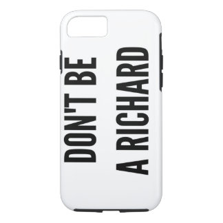 Don't be a Richard funny quote saying iPhone 7 Case